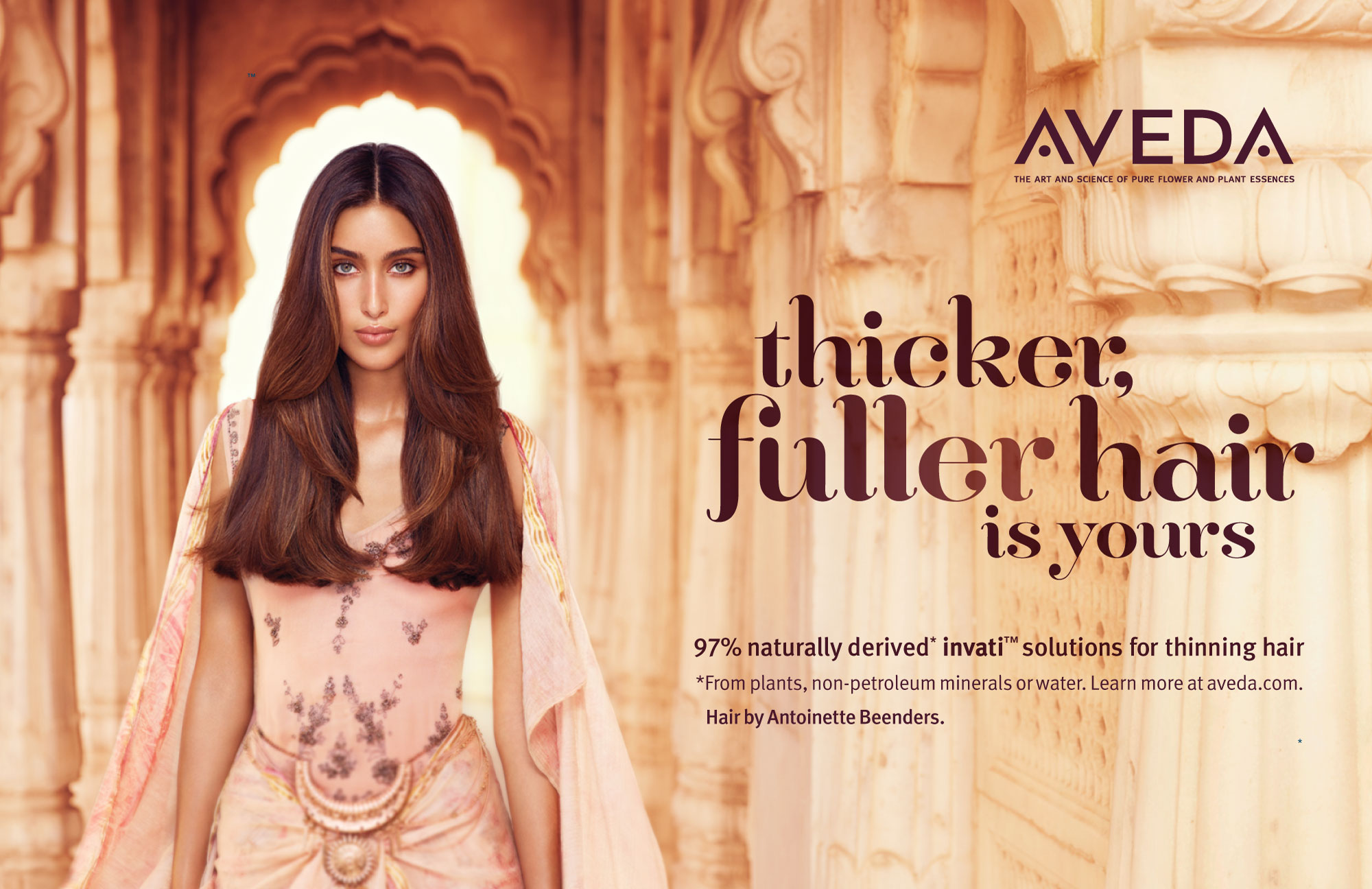 AVEDA - thicker, fuller hair is yours. 97% naturally derived invatiTM solutions for thinning hair *From plants, non-petroleum minerals or water. Learn more at aveda.com. Hair by Anoinette Beenders.